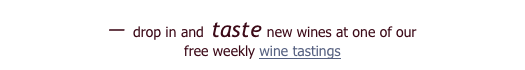 — drop in and taste new wines at one of our 